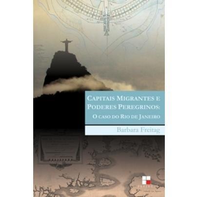 Capitais Migrantes E Poderes Peregrinos: O Caso Do Rio De Ja