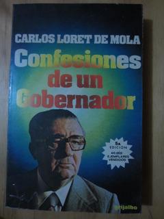 Confesiones De Un Gobernador - Carlos Loret De Mola