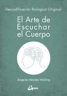 El Arte De Escuchar El Cuerpo - Ángeles Wolder Helling