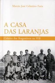A Casa Das Laranjas: Crônicas Dos Bragantinos Na Feb