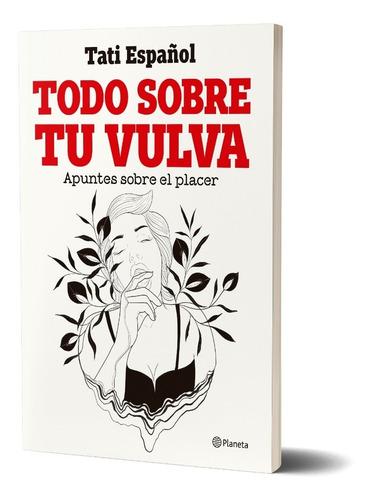 Imagen 1 de 5 de Todo Sobre Tu Vulva    De Tati Español - Planeta