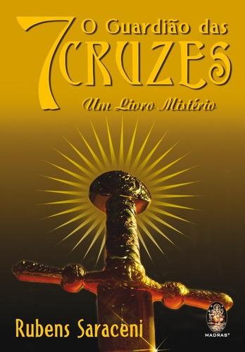 Guardião Das Sete Cruzes, O - Um Livro Mistério - Rubens Sar