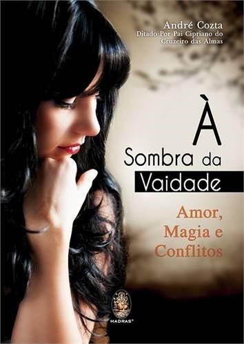 Livro A Sombra Da Vaidade Amor, Magia E Conflitos