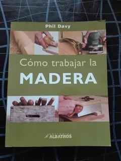 Como Trabajar La Madera , Phil Davy.