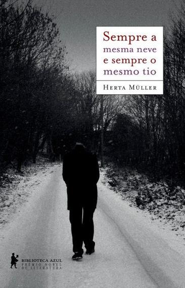 Sempre A Mesma Neve E Sempre O Mesmo Tio Herta Müller