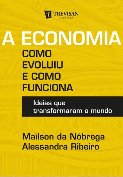 A Economia Como Evoluiu E Como Funciona Maílson Da Nóbrega