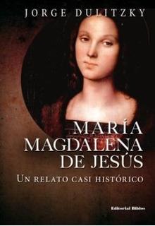 María Magdalena De Jesús Un Relato Casi Histórico De Dulitz