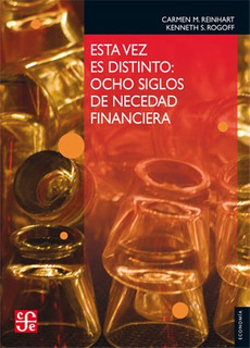 Esta Vez Es Distinto, Reinhart / Rogoff, Ed. Fce