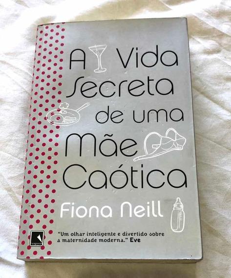 A Vida Secreta De Uma Mãe Caótica - Fiona Neill