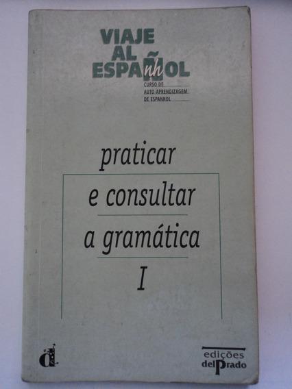 Livro-viaje Al Espanhol:curso:prat.e Consultar A Gramática:i