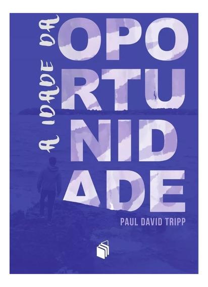 A Idade Da Oportunidade - Paul Tripp - Ebr