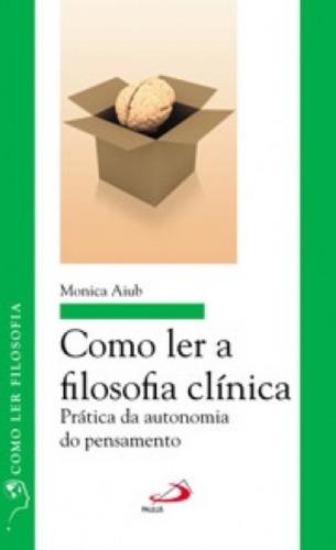 Como Ler A Filosofia Clinica