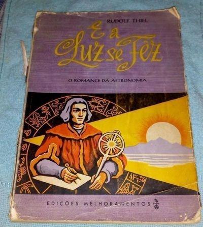 Livro E A Luz Se Fêz - O Romance Da Astronomia Rudolf Thiel