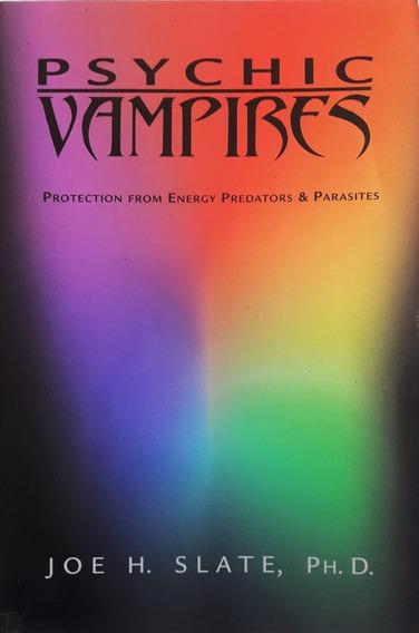 Psychic Vampires . Joe H. Slate Ph.d