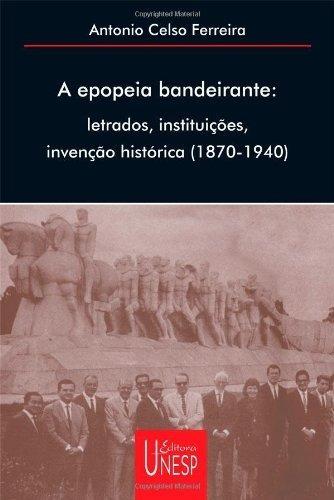 Livro A Epopéia Bandeirante - Antônio Celso Ferreira - Unesp