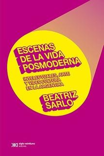 Escenas De La Vida Posmoderna, Sarlo, Ed. Sxxi