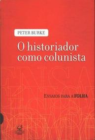 Livro - O Historiador Como Colunista - Peter Burke - Novo