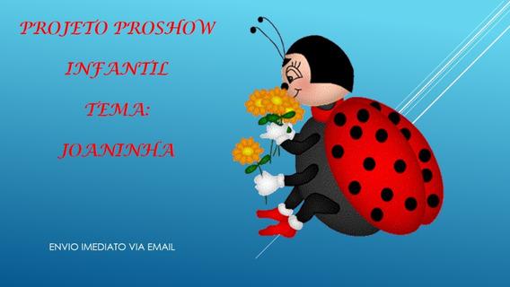 Projeto Proshow Joaninha Infantil