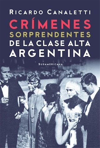 Imagen 1 de 1 de Crímenes Sorprendentes De La Clase Alta Argentina -canaletti