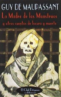 La Madre De Los Monstruos, Guy De Maupassant, Ed. Valdemar