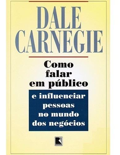 Como Falar Em Público E Influenciar Pessoas - Dale Carnegie