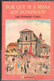 Porque Ir A Missa Aos Domingos - Luis Fernando Cintra 660