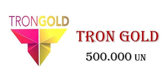 Trongold (gold) 500.00 Mil - Menor Melhor Preço - Trx Eth