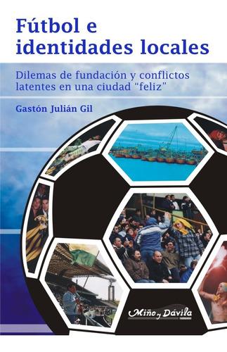 Imagen 1 de 2 de Fútbol E Identidades Locales. Dilemas De Fundación Y Conflic