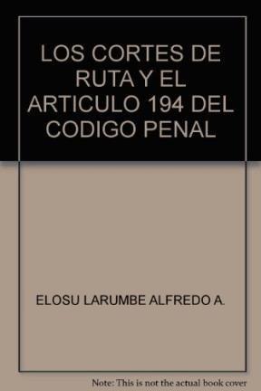 Libro Los Cortes De Ruta Y El Articulo 194 Del Codigo Penal