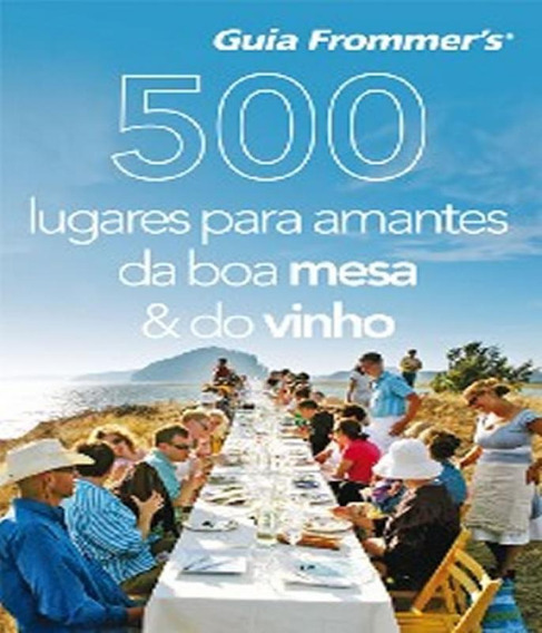 500 Lugares Para Amantes Da Boa Mesa E Do Vinho