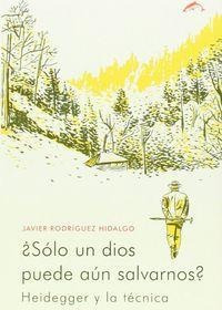 Â¿sã³lo Un Dios Puede Aãºn Salvarnos? : Heidegger Y...