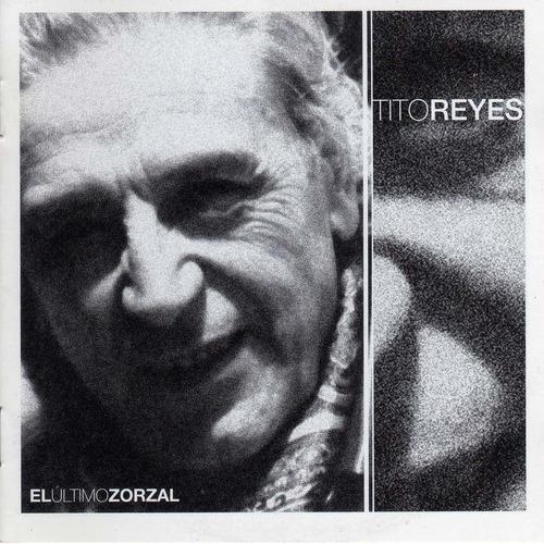 Tito Reyes - El Último Zorzal - Cd