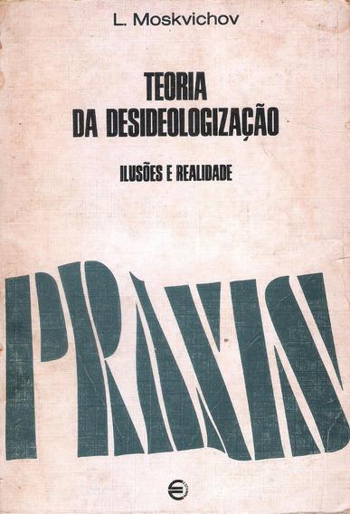 Teoria Da Desideologização - Traduzido Por J Saramago - Raro