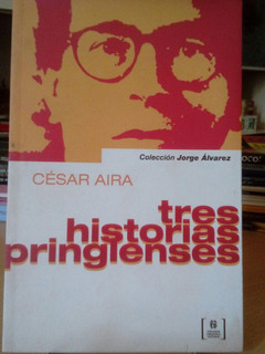 Tres Historias Pringlenses - Cesar Aira - Biblioteca Naciona