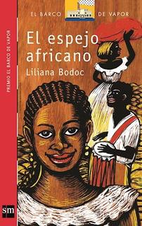 El Espejo Africano Liliana Bodoc Barco De Vapor Nuevo