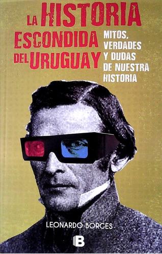 Libro: La Historia Escondida Del Uruguay / Leonardo Borges