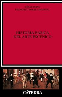Historia Básica De Arte Escénico, Oliva / Monreal, Cátedra