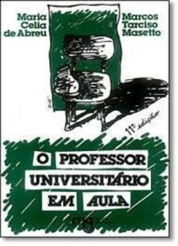O Professor Universitário Em Aula Maria Celia De Abreu