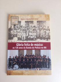 Livro Dos 130 Anos Da Banda Da Polícia Militar No Rn