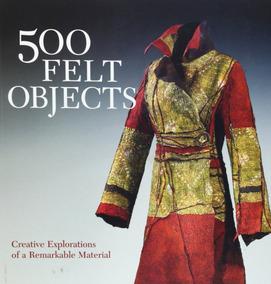 500 Felt Exploractions Objects Creative Explorations Of