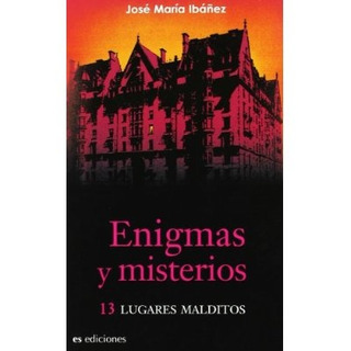 Enigmas Y Misterios. 13 Lugares Malditos