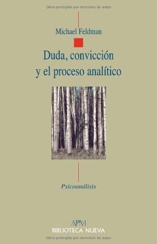 Duda, Conviccion Y El Proceso Analitico-feldman, Michael