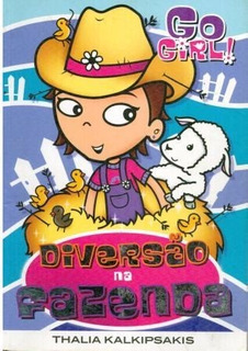 Livro Go Girl! Diversão Na Fazenda - Thalia Kalkipsakis