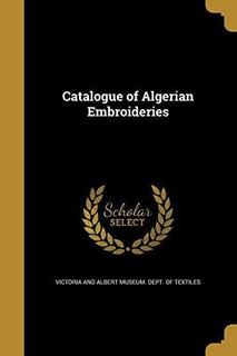Catalogue Of Algerian Embroideries : Victoria And Albert Mu