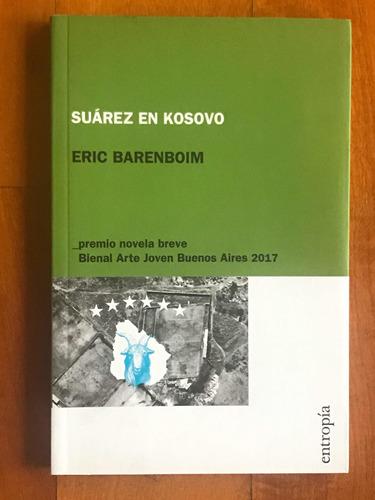 Suárez En Kosovo / Eric Barenboim / Editorial Entropía | Mercado Libre