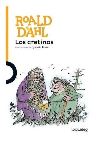 Los Cretinos - Roald Dahl - Loqueleo