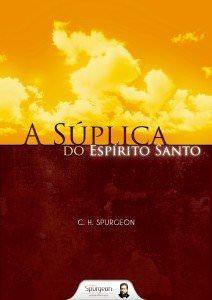 A Súplica Do Espírito Santo Charles H Spurgeon