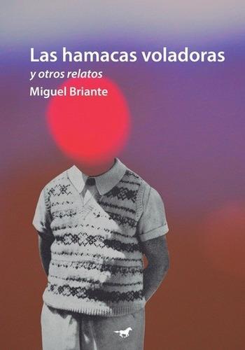 Las Hamacas Voladoras Y Otros Relatos - Miguel Briante