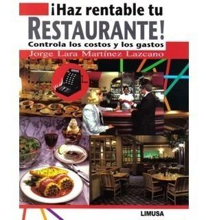 ¡haz Rentable Tu Restaurante! Controla Los Costos Y Los Gast