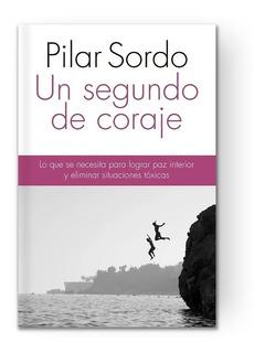Un Segundo De Coraje- Pilar Sordo - Ed. Planeta